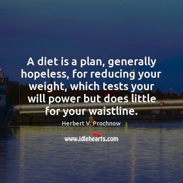 A diet is a plan, generally hopeless, for reducing your weight, which Diet Quotes Image