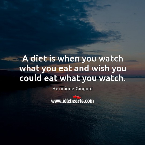A diet is when you watch what you eat and wish you could eat what you watch. Diet Quotes Image