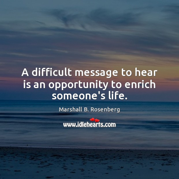 Image, A difficult message to hear is an opportunity to enrich someone's life.