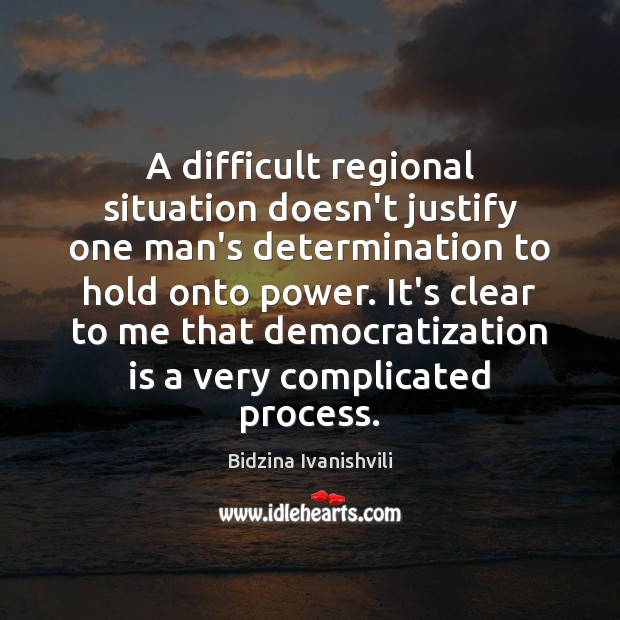 Image, A difficult regional situation doesn't justify one man's determination to hold onto