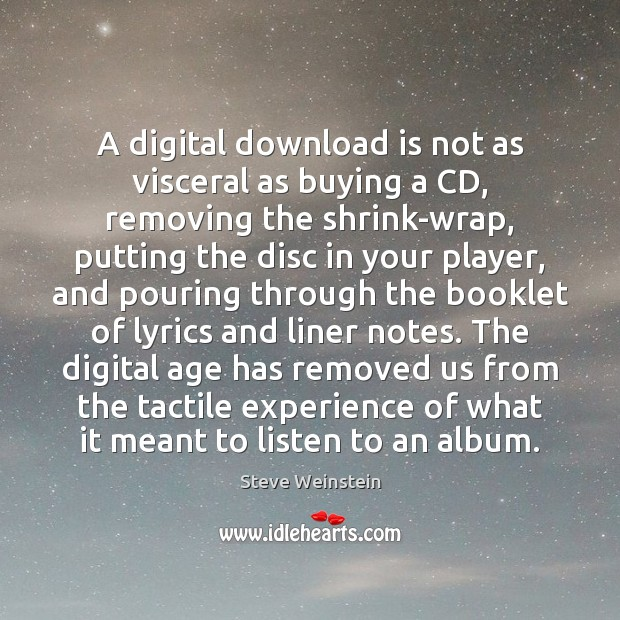 A digital download is not as visceral as buying a CD, removing Image