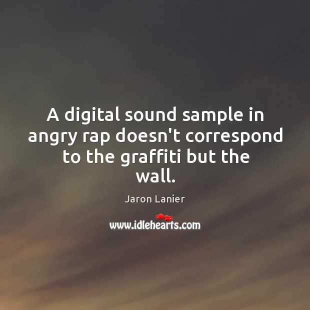 Image, A digital sound sample in angry rap doesn't correspond to the graffiti but the wall.