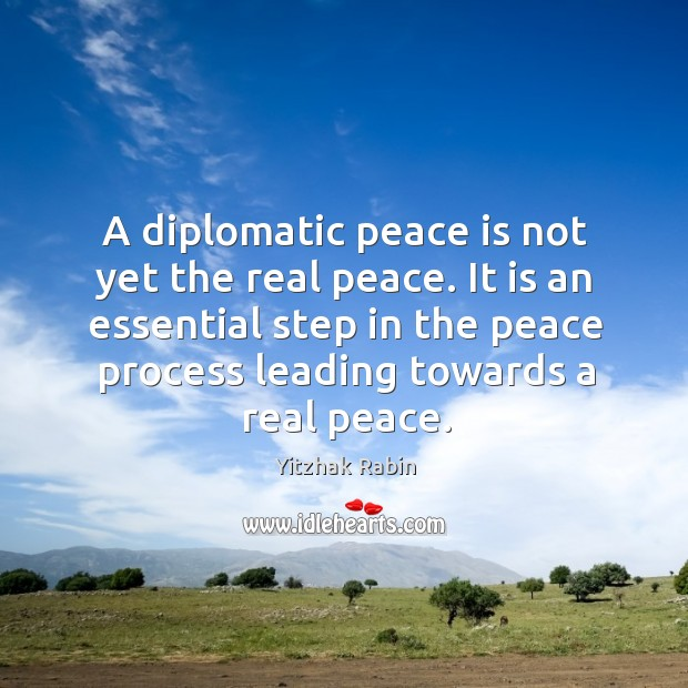 A diplomatic peace is not yet the real peace. It is an Yitzhak Rabin Picture Quote