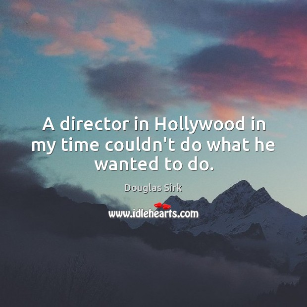 Image, A director in Hollywood in my time couldn't do what he wanted to do.