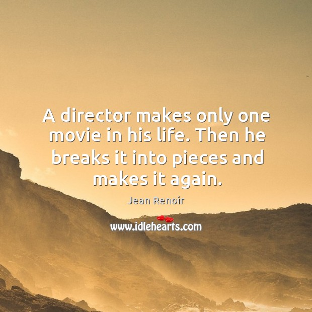 A director makes only one movie in his life. Then he breaks it into pieces and makes it again. Image