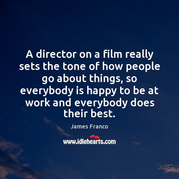 Image, A director on a film really sets the tone of how people