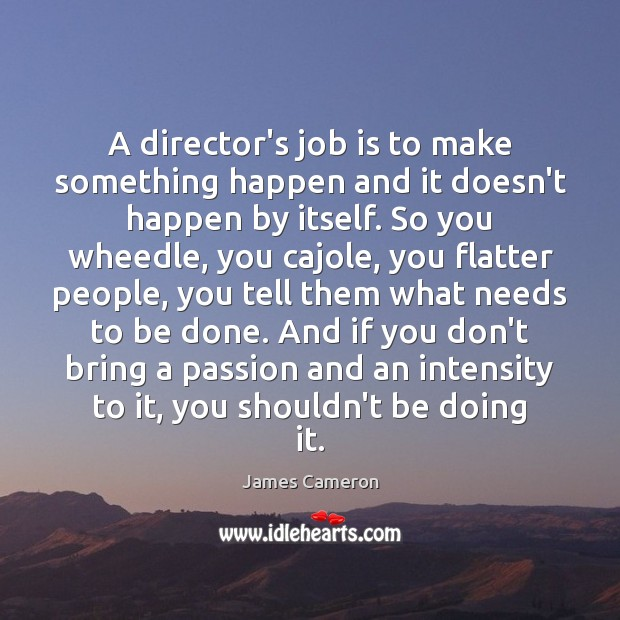A director's job is to make something happen and it doesn't happen Image