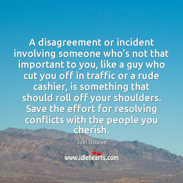 Image, A disagreement or incident involving someone who's not that important to you,