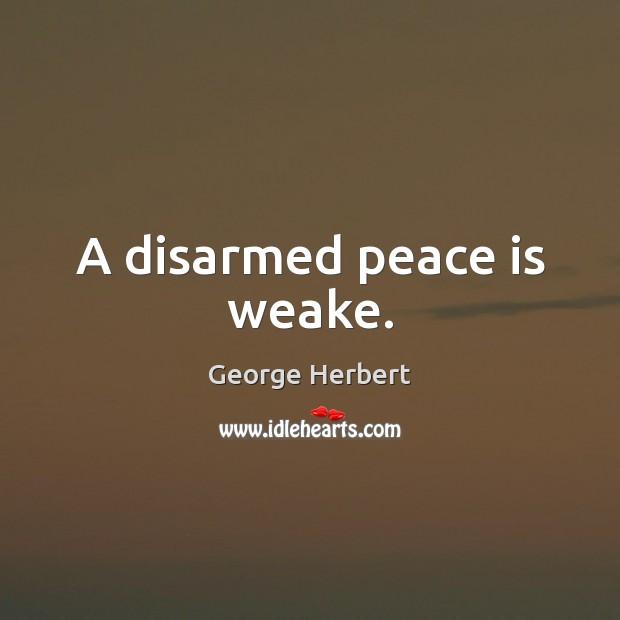A disarmed peace is weake. Image