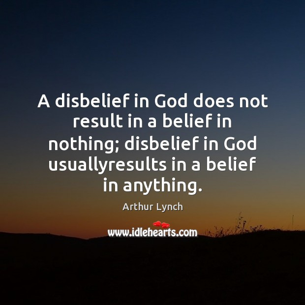 Image, A disbelief in God does not result in a belief in nothing;
