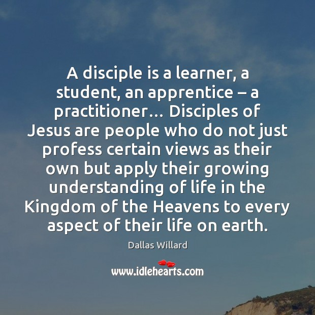 Image, A disciple is a learner, a student, an apprentice – a practitioner… Disciples
