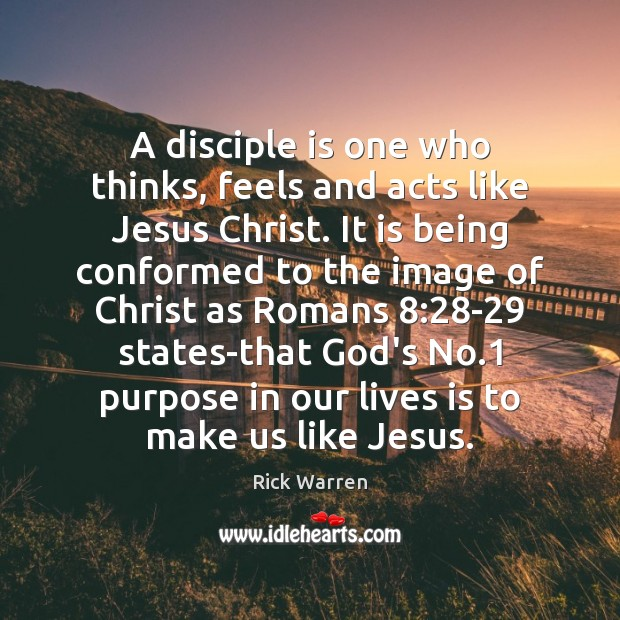 A disciple is one who thinks, feels and acts like Jesus Christ. Image