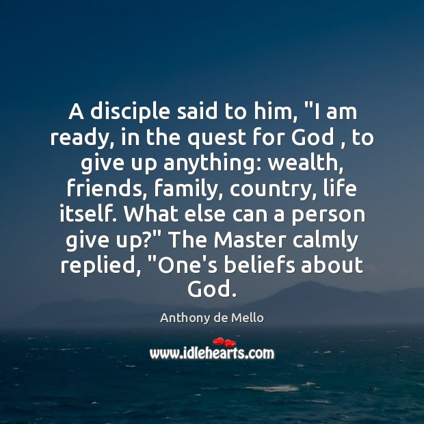 """A disciple said to him, """"I am ready, in the quest for Anthony de Mello Picture Quote"""