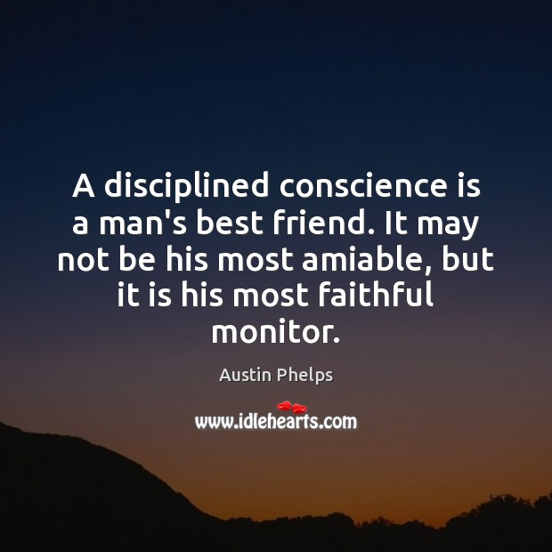 A disciplined conscience is a man's best friend. It may not be Faithful Quotes Image