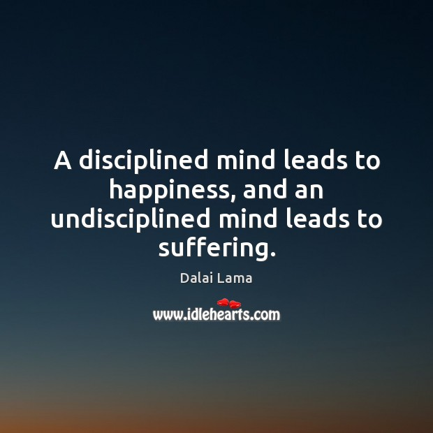 Image, A disciplined mind leads to happiness, and an undisciplined mind leads to suffering.