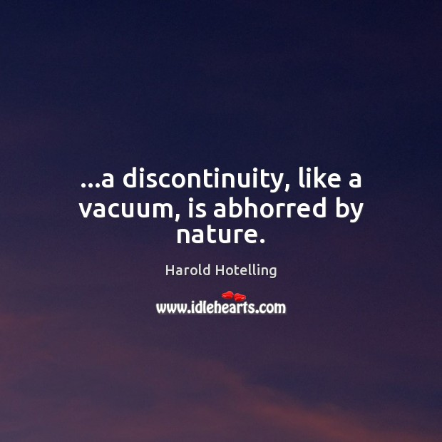 …a discontinuity, like a vacuum, is abhorred by nature. Image