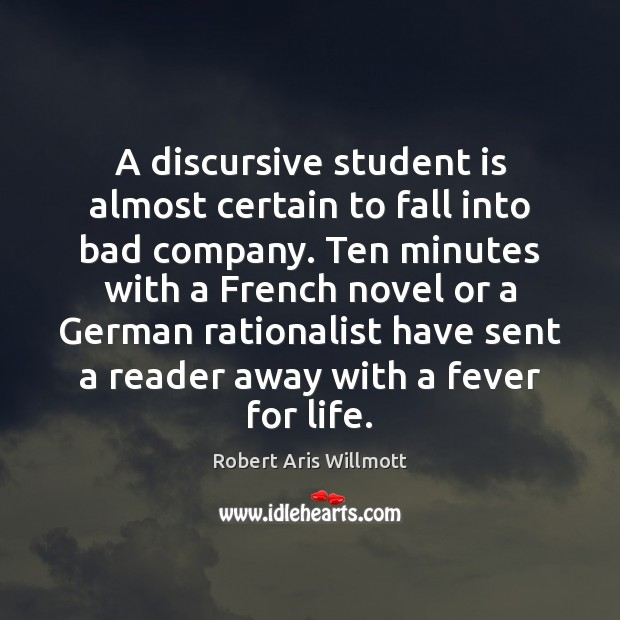 A discursive student is almost certain to fall into bad company. Ten Student Quotes Image