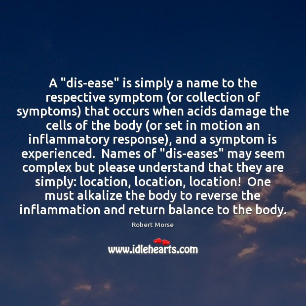 "A ""dis-ease"" is simply a name to the respective symptom (or collection Image"