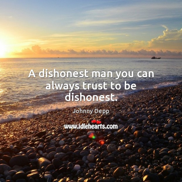 A dishonest man you can always trust to be dishonest. Johnny Depp Picture Quote