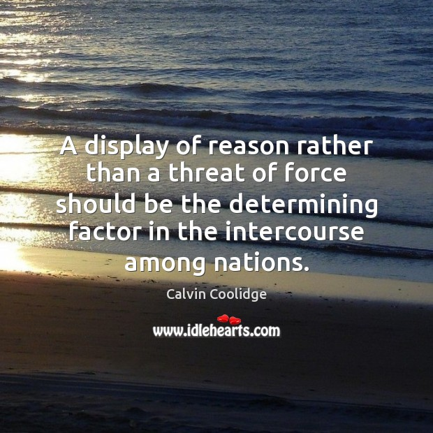 A display of reason rather than a threat of force should be Image