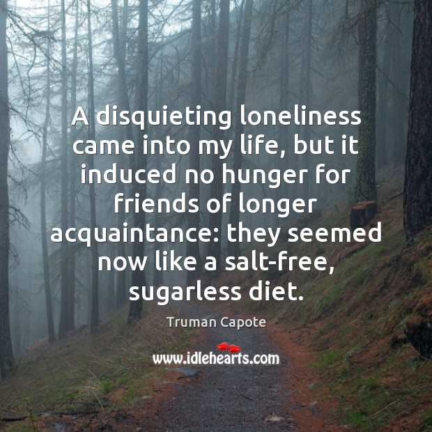 Image, A disquieting loneliness came into my life, but it induced no hunger