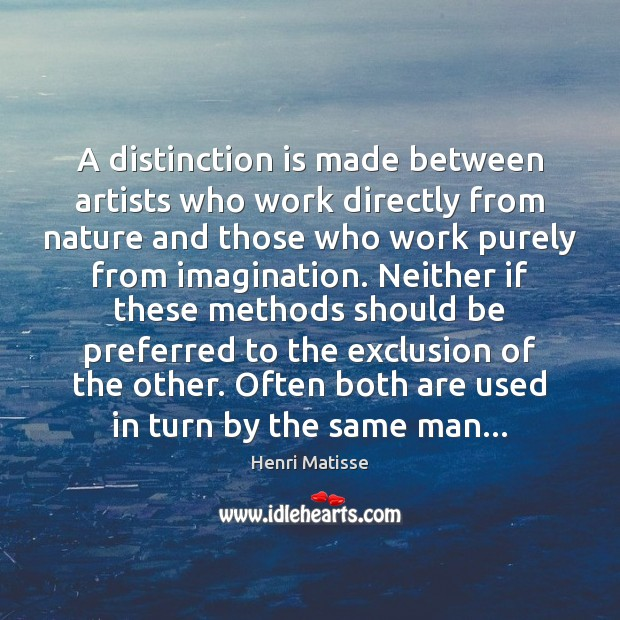 A distinction is made between artists who work directly from nature and Henri Matisse Picture Quote