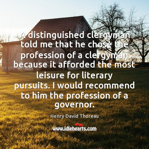 A distinguished clergyman told me that he chose the profession of a Henry David Thoreau Picture Quote