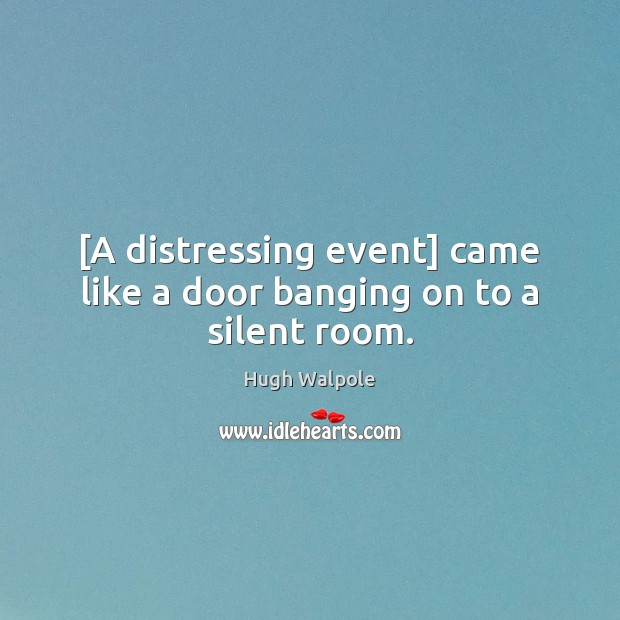 Image, [A distressing event] came like a door banging on to a silent room.