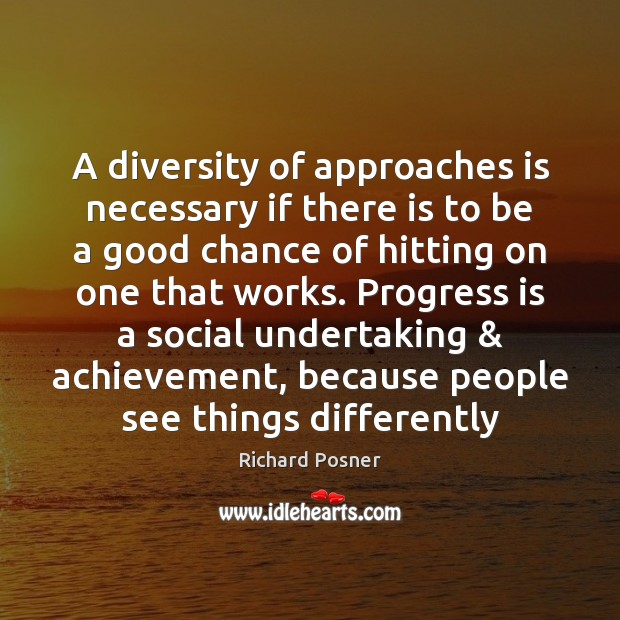 A diversity of approaches is necessary if there is to be a Richard Posner Picture Quote