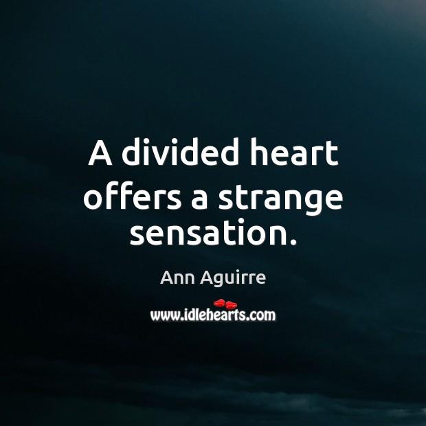 A divided heart offers a strange sensation. Image