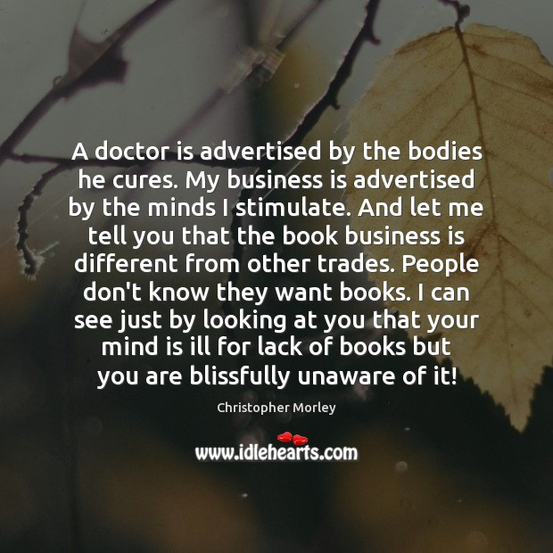 A doctor is advertised by the bodies he cures. My business is Image