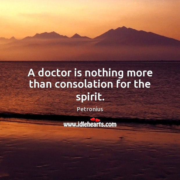 A doctor is nothing more than consolation for the spirit. Image