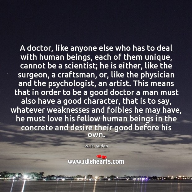 A doctor, like anyone else who has to deal with human beings, Good Character Quotes Image