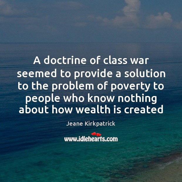 A doctrine of class war seemed to provide a solution to the Jeane Kirkpatrick Picture Quote