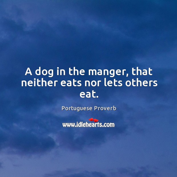 Image, A dog in the manger, that neither eats nor lets others eat.
