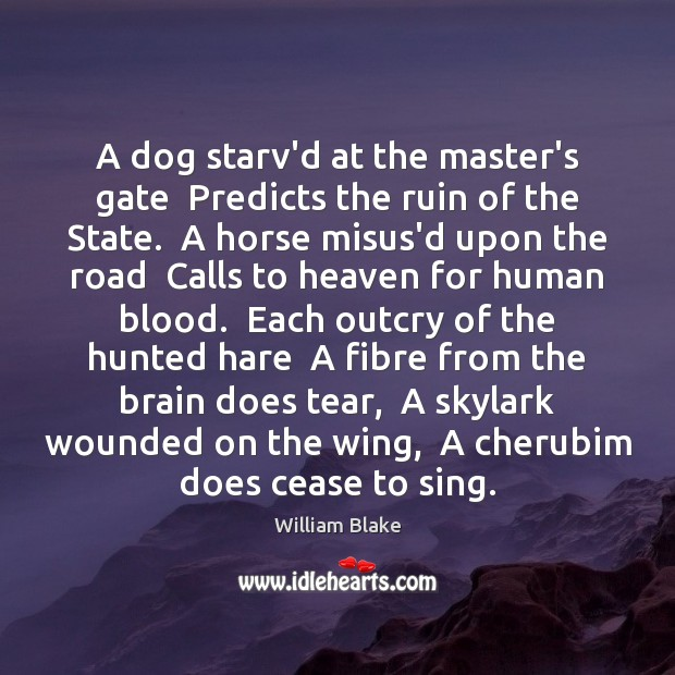 A dog starv'd at the master's gate  Predicts the ruin of the William Blake Picture Quote