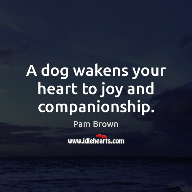 Image, A dog wakens your heart to joy and companionship.