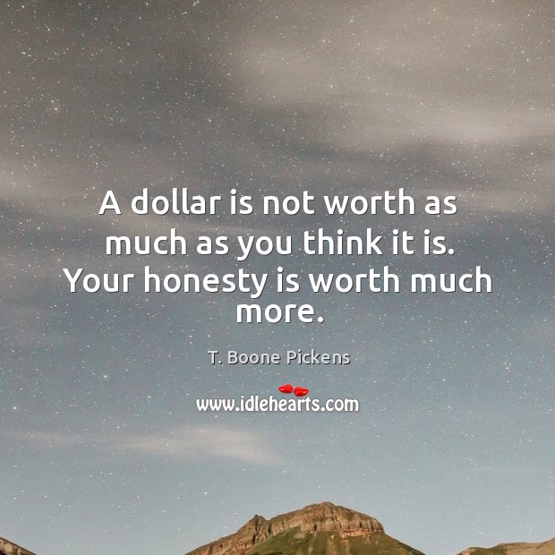 A dollar is not worth as much as you think it is. Your honesty is worth much more. Image