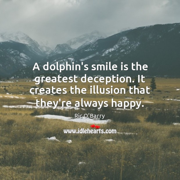 A dolphin's smile is the greatest deception. It creates the illusion that Smile Quotes Image