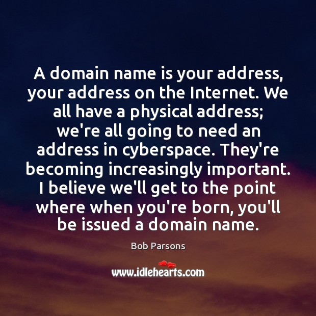 A domain name is your address, your address on the Internet. We Image