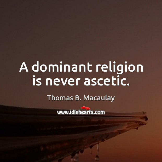 Image, A dominant religion is never ascetic.