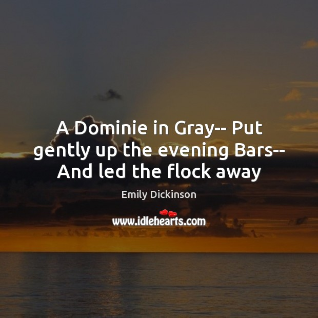 Image, A Dominie in Gray– Put gently up the evening Bars– And led the flock away