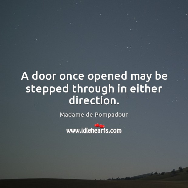 A door once opened may be stepped through in either direction. Image