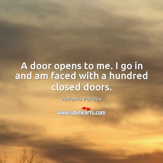 Image, A door opens to me. I go in and am faced with a hundred closed doors.