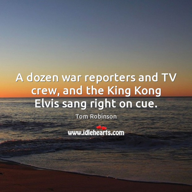 Image, A dozen war reporters and TV crew, and the King Kong Elvis sang right on cue.