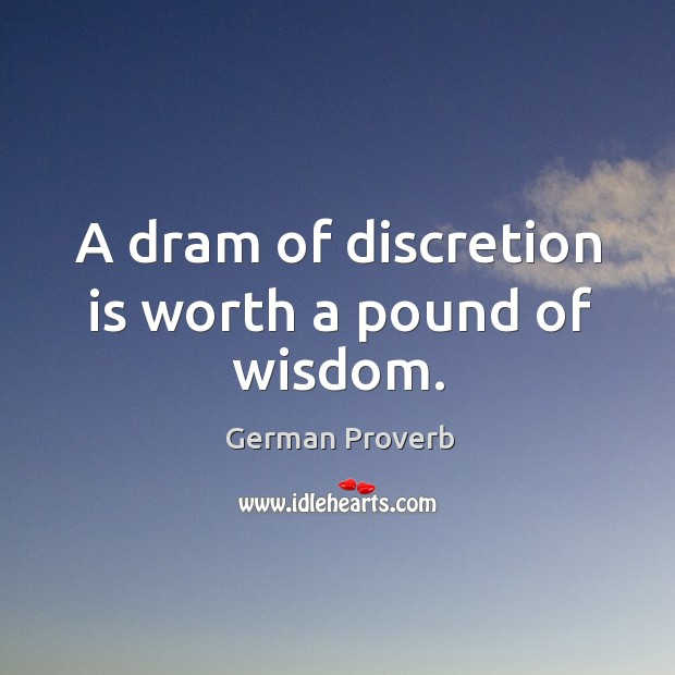 A dram of discretion is worth a pound of wisdom. Image