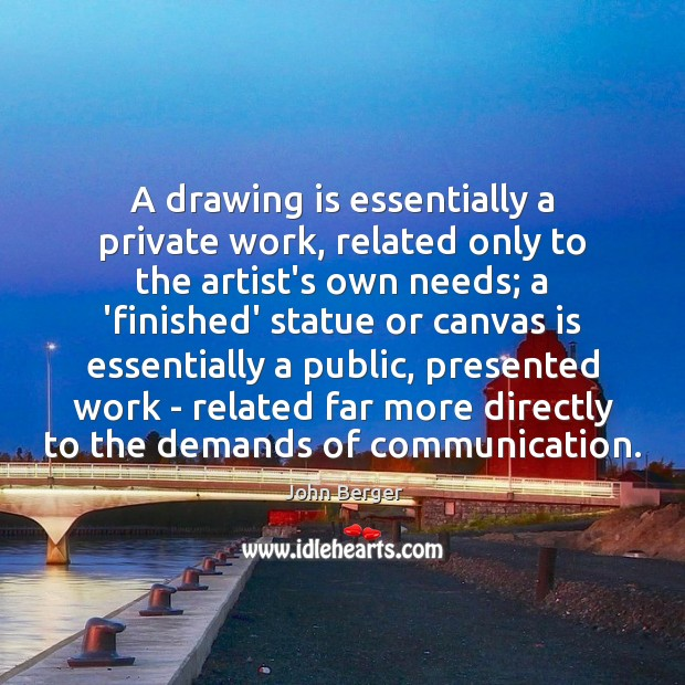 Image, A drawing is essentially a private work, related only to the artist's