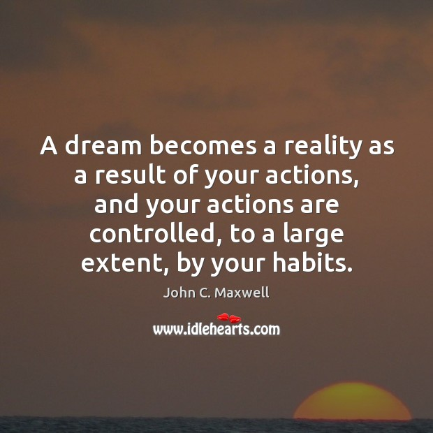 Image, A dream becomes a reality as a result of your actions, and