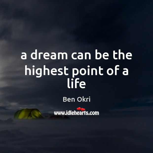 A dream can be the highest point of a life Ben Okri Picture Quote