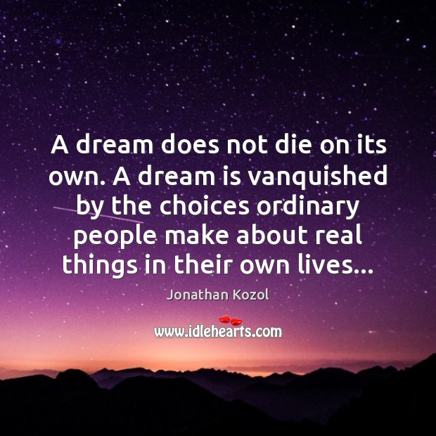 A dream does not die on its own. A dream is vanquished Jonathan Kozol Picture Quote